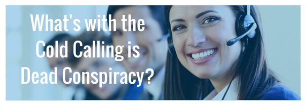 Image for What's with the Cold Calling is Dead Conspiracy?