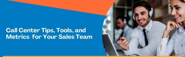 Image for Call Center Tips, Tools, and Metrics for Your Sales Team