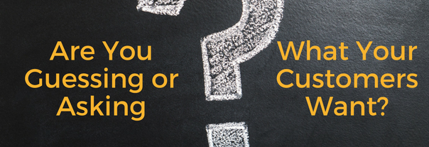 Image for Are You Guessing or Asking What Your Customers Want?