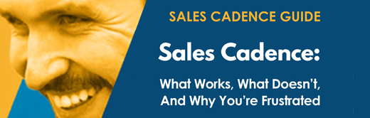 Image for Sales Cadence: What Works, What Doesn't, and Why You're Frustrated