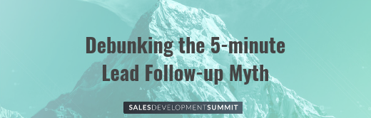 Image for 2018 Sales Development Summit Session: Debunking the 5-minute Lead Follow-up Myth