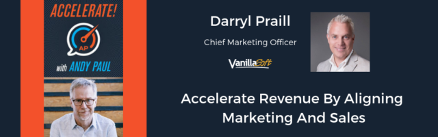 Image for Accelerate! Podcast – Accelerate Revenue By Aligning Marketing And Sales, With Darryl Praill