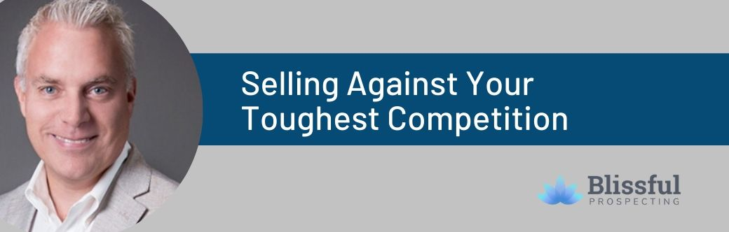 Image for Blissful Prospecting Podcast: Selling Against Your Toughest Competitors