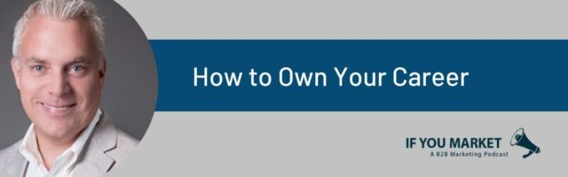 Image for If You Market Podcast: How to Own Your Career