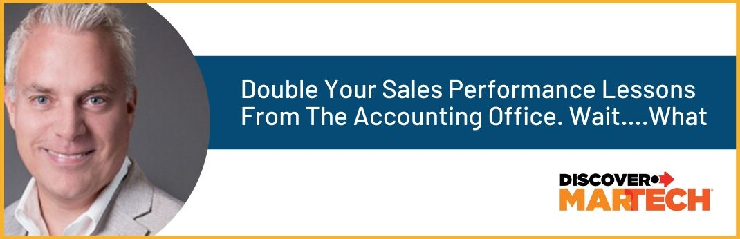 Image for Double Your Sales Performance Lessons From The Accounting Office. Wait….What