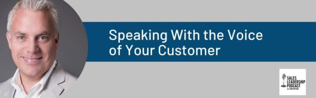 Image for Sales Leadership Podcast – Speaking With the Voice of Your Customer