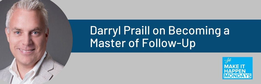 Image for Make It Happen Mondays – Darryl Praill on Becoming a Master of Follow-Up