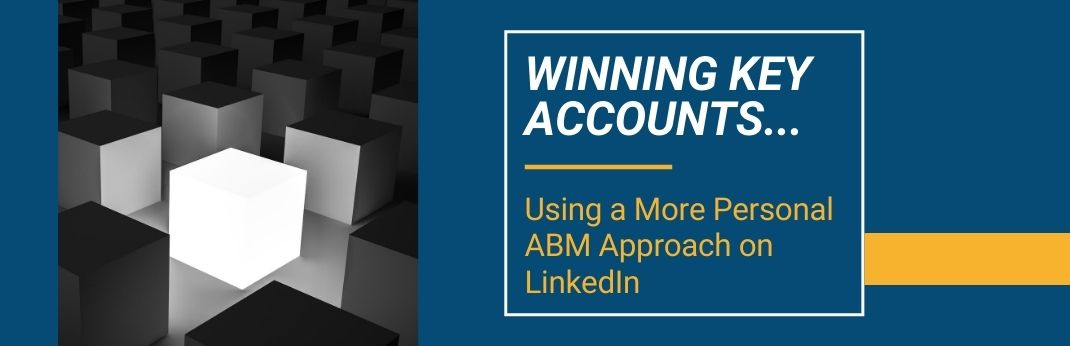 Image for Winning Key Accounts Using a More Personal ABM Approach on LinkedIn