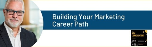 Image for The ABM Conversations Podcast: Building Your Marketing Career Path
