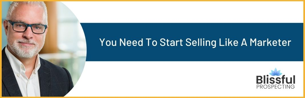 Image for You Need To Start Selling Like A Marketer