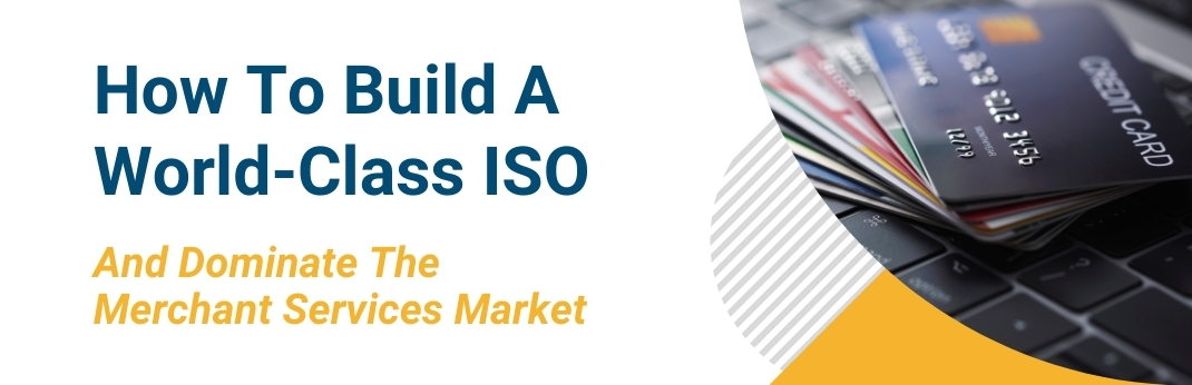 Image for How To Build A World-Class ISO: And Dominate The Merchant Services Market